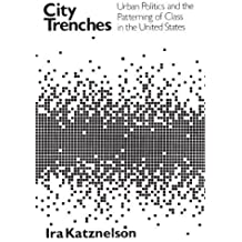 City Trenches: Urban Politics and the Patterning of Class in the United States by Ira Katznelson (1982-11-15)