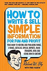 How to Write & Sell Simple Information for Fun and Profit: Your Guide to Writing and Publishing Books, E-Books, Articles, Special Reports, Audio Programs, DVDs, and Other How-To Content by Robert W Bly (2010-09-01)
