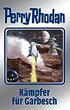 """Perry Rhodan 115: Kämpfer für Garbesch (Silberband): 10. Band des Zyklus """"Die kosmischen Burgen"""" (Perry Rhodan-Silberband)"""