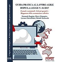 Guida pratica al lavoro agile dopo la legge n. 81/2017. Formule contrattuali, schemi operativi, mappatura della contrattazione collettiva