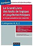 le grand livre des tests de logique et psychotechniques et de personnalit? et de cr?ativit? cat?gories a b et c de bernard myers 2 juillet 2014 broch?