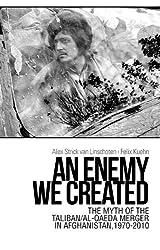 An Enemy We Created: The Myth of the Taliban / Al-Qaeda Merger in Afghanistan, 1970-2010