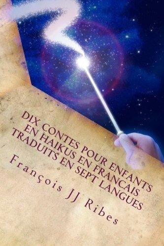Dix contes pour enfants en Haikus en Francais trad...