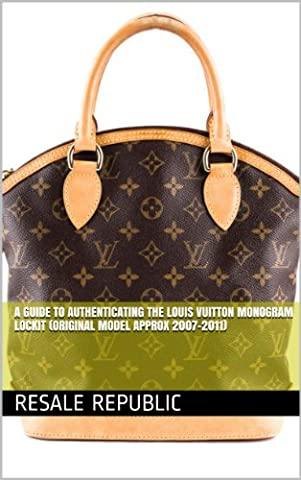 A Guide to Authenticating the Louis Vuitton Monogram Lockit (Original Model approx 2007-2011) (Authenticating Louis Vuitton Book