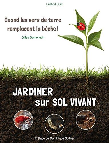 Jardiner sur sol vivant : Quand les vers de terre remplacent la bêche ! par Gilles Domenech