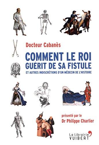 Comment le roi guérit de sa fistule par Augustin Cabanès
