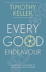 Every Good Endeavour: Connecting Your Work to God's Plan for the World by Timothy Keller (2014-07-17)