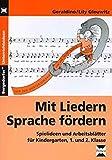 Mit Liedern Sprache fördern: Spielideen und Arbeitsblätter für Kindergarten, 1. und 2. Klasse
