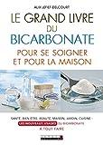 Le grand livre du bicarbonate pour se soigner et pour la maison: Santé, bien-être, beauté, maison, jardin, cuisine : les nouveaux usages du bicarbonate à tout faire (VIE QUOTIDIENNE)