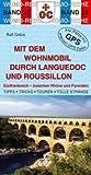 Mit dem Wohnmobil durch Languedoc und Roussillon: Südfrankreich - zwischen Rhone und Pyrenäen - Ralf Gréus