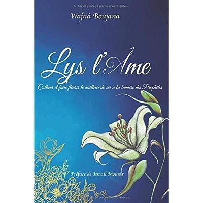 Lys l'âme: Cultiver et faire fleurir le meilleur de soi à la lumière des Prophètes