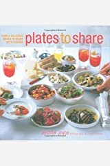 Plates to Share: Simply Delicious Meals to Enjoy with Friends Hardcover