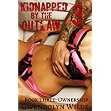 Kidnapped by the Outlaw, Book Three: Ownership (Motorcycle Club Alpha Male Erotica) (English Edition)