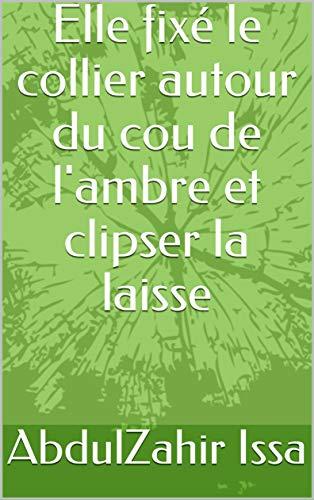 Elle fixé le collier autour du cou de l\'ambre et clipser la laisse (French Edition)