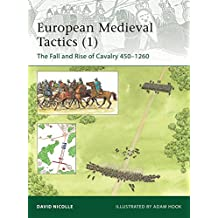 European Medieval Tactics (1): The Fall and Rise of Cavalry 450-1260 (Elite, Band 185)