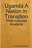 Uganda: A Nation in Transition: Post-colonial Analysis