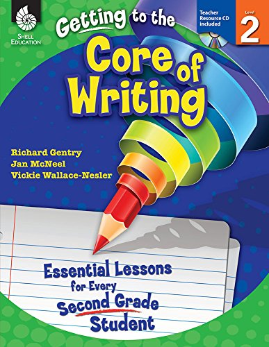 Getting to the Core of Writing: Level 2 (Level 2): Essential Lessons for Every Second Grade Student
