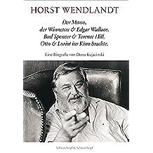 Horst Wendlandt: Der Mann, der Winnetou & Edgar Wallace, Bud Spencer & Terence Hill, Otto & Loriot ins Kino brachte. Eine Biografie