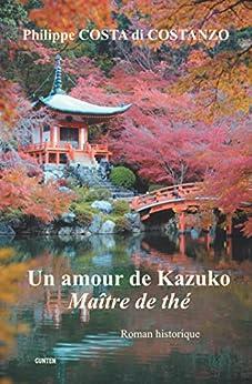 Un amour de Kazuko, Maître de thé par [Costanzo, Philippe Costa Di]