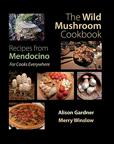 The Wild Mushroom Cookbook: Recipes from Mendocino (English Edition) Merry Mushroom