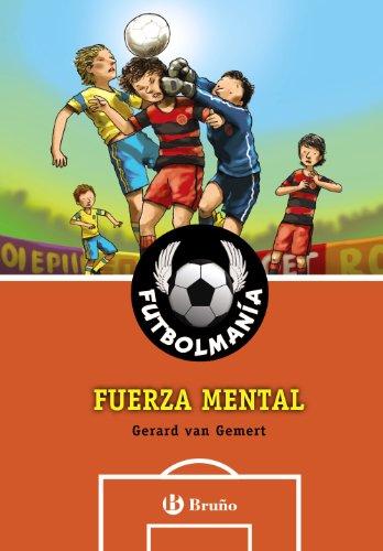 FUTBOLMANÍA. Fuerza mental (Castellano - A Partir De 10 Años - Personajes Y Series - Futbolmanía) por Gerard Van Gemert