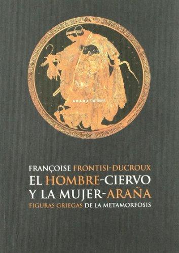 Hombre Ciervo Y La Mujer Ara・A,El (LECTURAS DE HISTORIA) por Françoise Frontisi-Ducroux