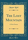 The Lost Mountain: A Tale of Sonora (Classic Reprint)