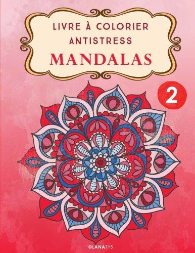 Livre à Colorier Antistress Mandalas 2 par Alexandra Leroy