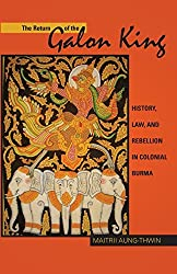 The Return of the Galon King: History, Law, and Rebellion in Colonial Burma (Ohio RIS Southeast Asia Series) by Maitrii Aung-Thwin (2010-11-22)