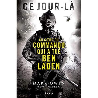 Ce jour-là : Au coeur du commando qui a tué Ben Laden: Au coeur du commandot qui a tué Ben Laden (H.C. ESSAIS)
