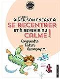 Telecharger Livres Aider son enfant a se recentrer et a revenir au calme (PDF,EPUB,MOBI) gratuits en Francaise