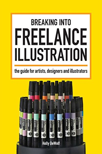 Breaking Into Freelance Illustration A Guide For Artists Designers And Illustrators