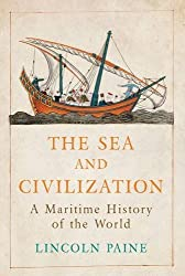 The Sea and Civilization: A Maritime History of the World by Lincoln P. Paine (2014) Hardcover