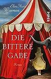 Die bittere Gabe: Roman von Ellen Marie Wiseman