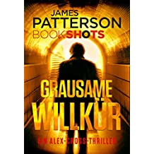 Grausame Willkür: James Patterson Bookshots. Eine Alex-Cross-Thriller Neuerscheinung 2017