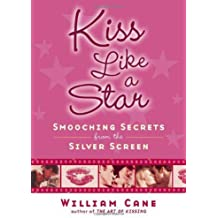 Kiss Like a Star: Smooching Secrets from the Silver Screen by William Cane (2007-01-09)