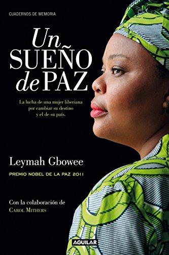 Un sueño de paz: La lucha de una mujer liberiana por cambiar su destino y el de su país por Leymah Gbowee