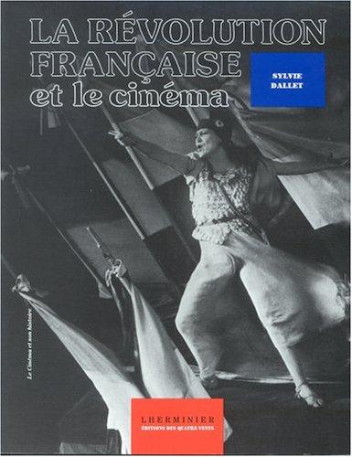 La révolution française et le cinéma : De Lumière à la télévision par Sylvie Dallet