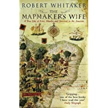 The Mapmaker's Wife: A True Tale Of Love, Murder And Survival In The Amazon