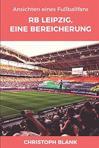 Preisvergleich Produktbild RB Leipzig, eine Bereicherung: Ansichten eines Fußballfans