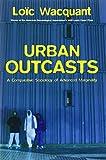 Urban Outcasts: A Comparative Sociology of Advanced Marginality