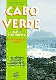 Cabo Verde - Kapverdische Inseln: Ein Urlaubsführer für alle, die die wild-romantische Vulkanlandschaft der Kapverdischen Inseln kennenlernen wollen: Naturfreunde, Geologen, Zoologen, Botaniker.