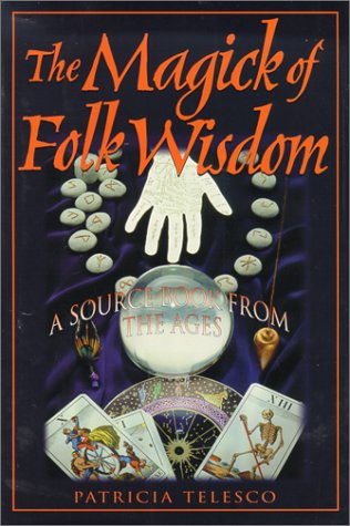 The Magick of Folk Wisdom: A Source Book from the Ages