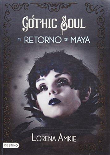 Gothic Soul. El Retorno de Maya por Lorena Amkie