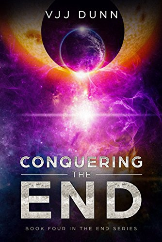 Conquering The End: Book 4 in The Survival of the End Time Remnants