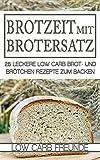 Brotzeit mit Brotersatz: 25 leckere Low Carb Brot und Brötchen