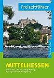 Freizeitführer Mittelhessen: Kreise Gießen, Lahn-Dill, Limburg-Weilburg, Marburg-Biedenkopf und Vogelsberg