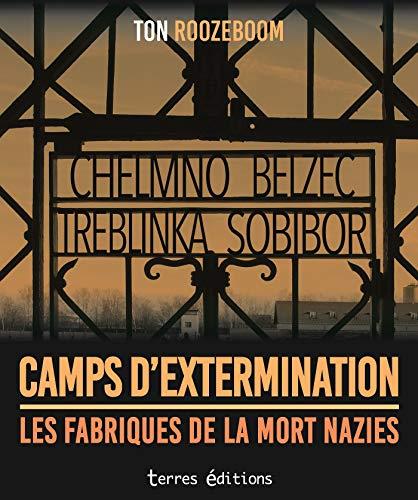 Camps d'extermination : Les fabriques de la mort nazies - Chelmno, Belzec, Treblinka, Sobibor