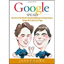 Google Speaks: Secrets of the World's Greatest Billionaire Entrepreneurs, Sergey Brin and Larry Page by Janet Lowe (2009-05-04)