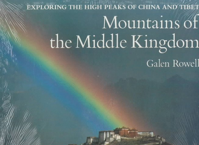Mountains of the Middle Kingdom: Exploring the High Peaks of China and Tibet por Galen Rowell